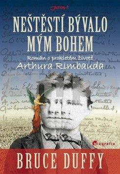 Bruce Duffy: Neštěstí bývalo mým bohem - Román o prokletém životě Arthura Rimbauda cena od 146 Kč