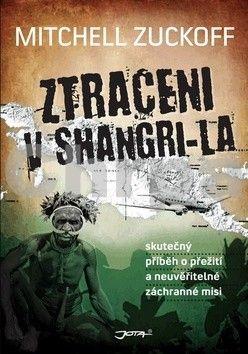 Mitchell Zuckoff: Ztraceni v Shangri-La cena od 0 Kč