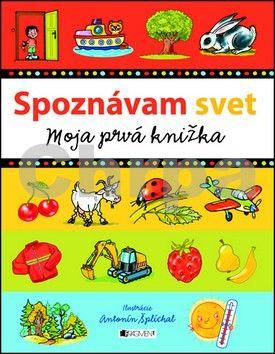 Antonín Šplíchal: Spoznávam svet - Moja prvá knižka cena od 117 Kč