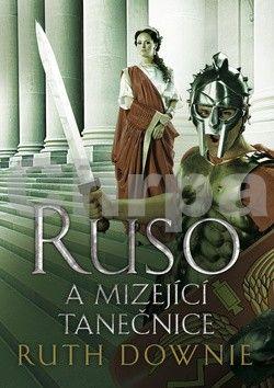 Ruth Downie: Ruso a mizející tanečnice cena od 116 Kč