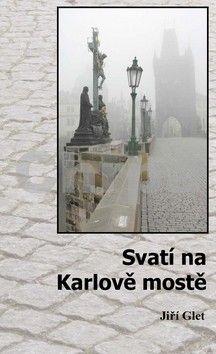 Jiří Glet: Svatí na Karlově mostě cena od 0 Kč