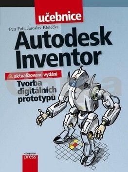 Jaroslav Kletečka, Petr Fořt: Autodesk Inventor: Tvorba digitálních prototypů cena od 185 Kč