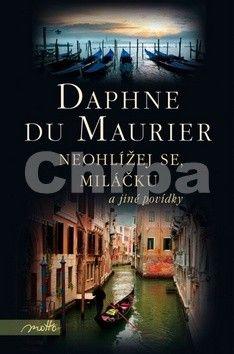 Daphne Du Maurier: Neohlížej se, miláčku a jiné povídky cena od 179 Kč