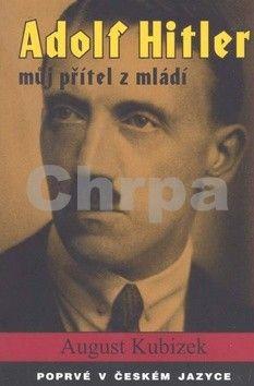 August Kubizek: Adolf Hitler můj přítel z mládí cena od 258 Kč