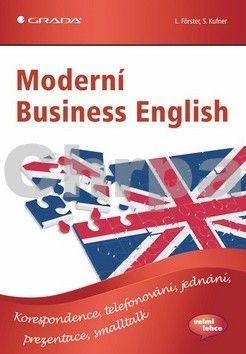 Lisa Förster, Sabina Kufner: Moderní Business English - Korespondence, telefonování, jednání, prezentace, smalltalk cena od 210 Kč