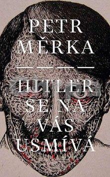 Petr Měrka: Hitler se na vás usmívá cena od 152 Kč