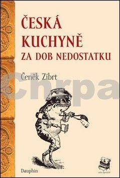 Čeněk Zíbrt: Česká kuchyně za dob nedostatku cena od 121 Kč