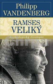 Philipp Vandenberg: Ramses Veliký - Archeologický životopis cena od 223 Kč