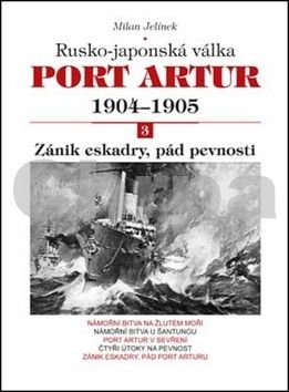 Milan Jelínek: Port Artur 1904-1905 3. díl Zánik eskadry, pád pevnosti cena od 270 Kč