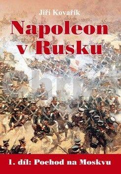 Jiří Kovařík: Napoleon v Rusku (1. díl Pochod na Moskvu) cena od 257 Kč