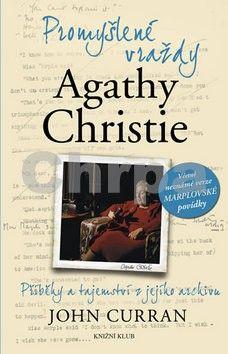 John Curran: Promyšlené vraždy Agathy Christie - Příběhy a tajemství z jejího archivu cena od 79 Kč