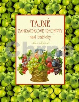 Klára Trnková: Tajné zahrádkové recepty naší babičky cena od 0 Kč