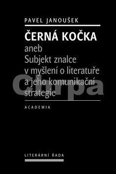 Pavel Janoušek: Černá kočka aneb Subjekt znalce v myšlení o literatuře a jeho komunikační strategie cena od 289 Kč