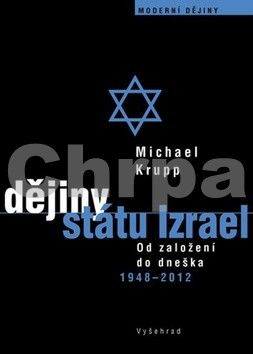Michael Krupp: Dějiny státu Izrael - Od založení do dneška 1948-2012 cena od 197 Kč