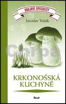 Jaroslav Vašák: Krajové speciality: Krkonošská a podkrkonošská kuchyně cena od 0 Kč