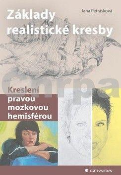 Jana Petrásková: Základy realistické kresby - kreslení pravou mozkovou hemisférou cena od 210 Kč
