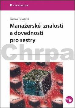 Zuzana Hekelová: Manažerské znalosti a dovednosti pro sestry cena od 74 Kč