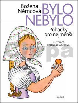 Božena Němcová, Helena Zmatlíková: Bylo nebylo - Pohádky pro nejmenší - 6. vydání cena od 161 Kč