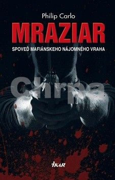 Philip Carlo: Mraziar. Spoveď mafiánskeho nájomného vraha cena od 271 Kč
