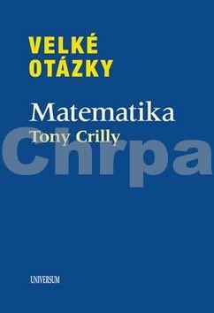 Tony Crilly: Velké otázky. Matematika cena od 239 Kč