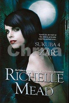 Richelle Mead: Sukuba 4 - Žár cena od 39 Kč