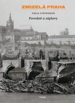 Pavla Státníková: Zmizelá Praha - Povodně a záplavy cena od 274 Kč