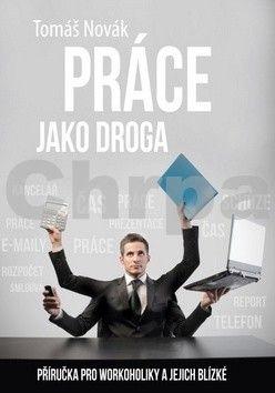 Tomáš Novák: Práce jako droga cena od 144 Kč