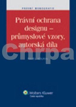 Pavel  Koukal: Právní ochrana designu - průmyslové vzory, autorská díla cena od 191 Kč