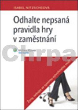Isabel Nitzscheová: Odhalte nepsaná pravidla hry v zaměstnání cena od 272 Kč