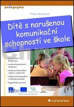 Petra Bendová: Dítě s narušenou komunikační schopností ve škole cena od 156 Kč