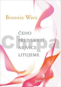 Bronnie Ware: Čeho před smrti nejvíce litujeme cena od 276 Kč