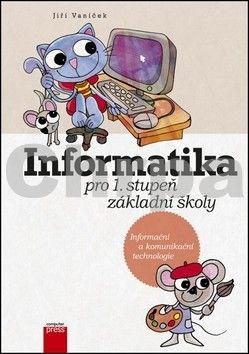 Jiří Vaníček: Informatika pro 1. stupeň základní školy cena od 116 Kč
