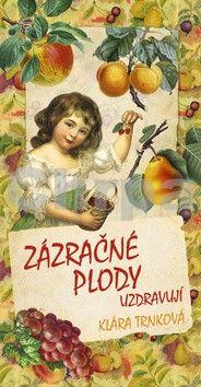 Klára Trnková: Zázračné plody uzdravují cena od 122 Kč