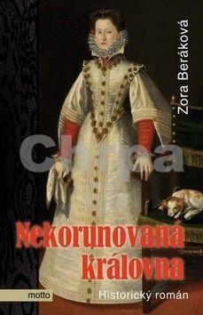 Zora Beráková - Schillová: Nekorunovaná královna cena od 169 Kč