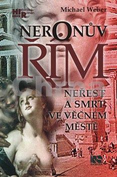 Michael Weber: Neronův Řím - Neřest a smrt ve věčném městě cena od 227 Kč