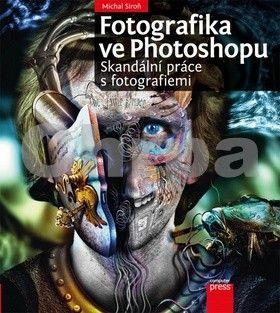 Michal Siroň: Fotografika ve Photoshopu: Skandální práce s fotografiemi cena od 144 Kč