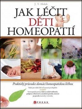 J. T. Holub: Jak léčit děti homeopatií cena od 126 Kč