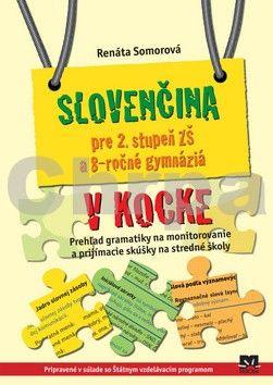 Renáta Somorová: Slovenčina pre 2. stupeň ZŠ a 8-ročné gymnáziá v kocke cena od 128 Kč