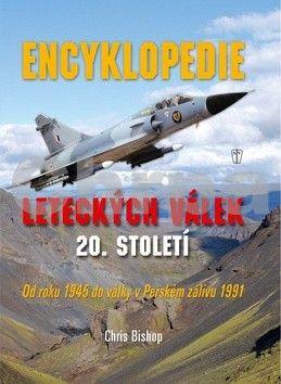 Chris Bishop: Encyklopedie leteckých válek 20. století od roku 1945 do války v Perském zálivu 1991 cena od 187 Kč
