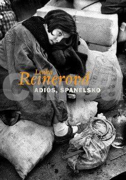 Lenka Reinerová: Adiós, Španělsko cena od 126 Kč