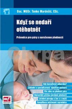 Tonko Mardešič: Když se nedaří otěhotnět. Průvodce pro páry s narušenou plodností cena od 47 Kč
