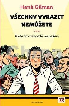 Petr Kotouš, Hank Gilman: Všechny vyrazit nemůžete - Rady pro nahodilé manažery cena od 223 Kč