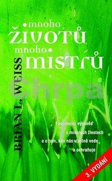 Brian L. Weiss: Mnoho životů, mnoho Mistrů - 3. vydání cena od 128 Kč