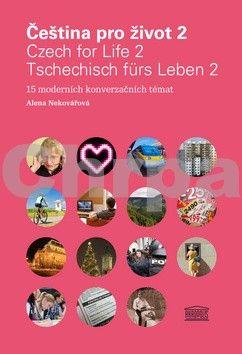 Alena Nekovářová: Čeština pro život 2 / Czech for Life 2 / Tschechisch fürs Leben 2 + 2CD cena od 389 Kč
