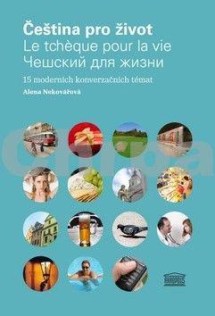 Alena Nekovářová: Čeština pro život / Le tcheque pour la vie / Čeština pro život (Francouzsko-ruská mutace) cena od 353 Kč