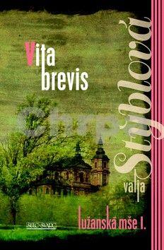 Valja Stýblová: Vita brevis - Lužanská mše I - 3. vydání cena od 191 Kč