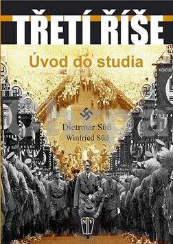 Süss Dietrmar, Süss Winfried: Třetí říše - Úvod do studia cena od 248 Kč