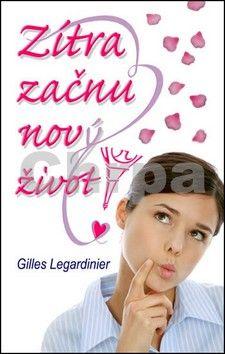 Giles Legardinier: Zítra začnu nový život! cena od 48 Kč