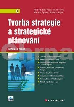 Jiří Fotr: Tvorba strategie a strategické plánování - Teorie a praxe cena od 410 Kč