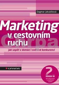 Dagmar Jakubíková: Marketing v cestovním ruchu - Jak uspět v domácí i světové konkurenci - 2. vydání cena od 274 Kč